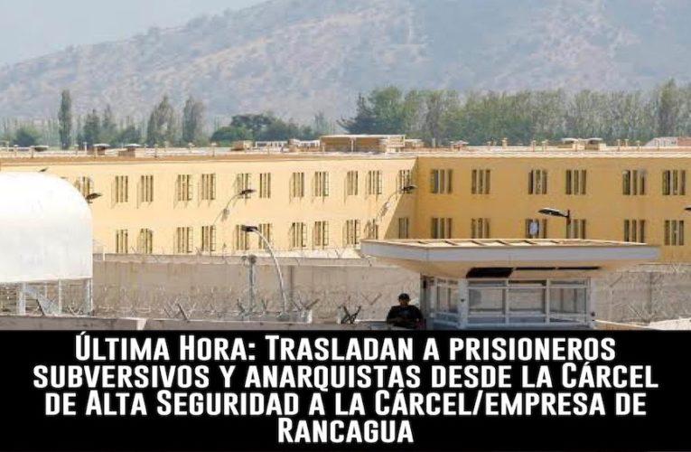 Trasladan a prisioneros subversivos y anarquistas desde la Cárcel de Alta Seguridad a la Cárcel de Rancagua