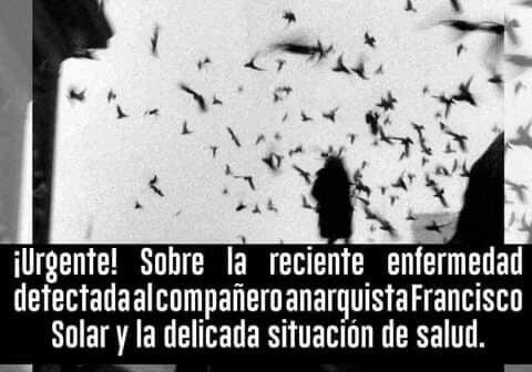 ¡Urgente! Sobre la reciente enfermedad detectada al compañero anarquista Francisco Solar y la delicada situación de salud